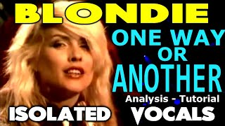 Blondie - One Way Or Another - Debbie Harry - ISOLATED VOCALS - Analysis and Tutorial