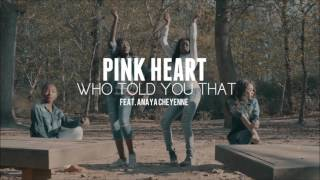 Pink Heart ft Anaya Cheyenne - Who Told You That