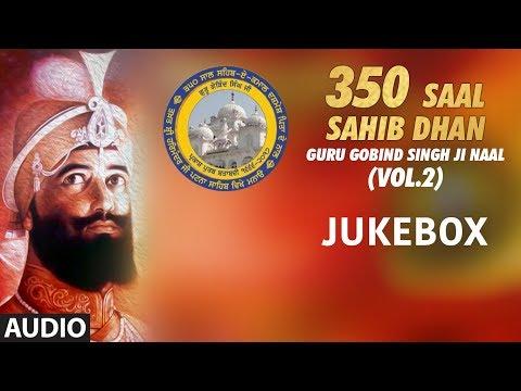 350 Saal Sahib Dhan Guru Gobind Singh Ji Naal (Vol.2) | Jukebox | Shabad Gurbani