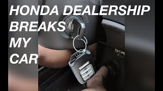 Honda dealership breaks my car