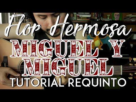 Flor Hermosa - Miguel y Miguel - Tutorial - REQUINTO - ACORDES - Como tocar en Guitarra