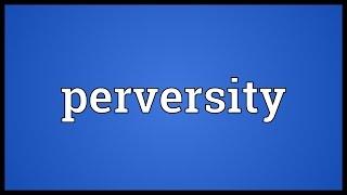 Perversity Meaning