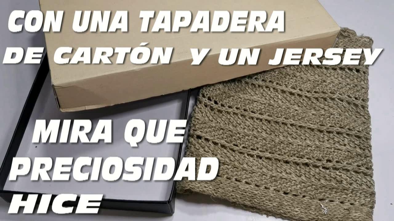 NO TIRES LAS  TAPAS DE CARTÓN Y JERSEY DE TEJIDO  MIRA QUE HICE CON ELLAS