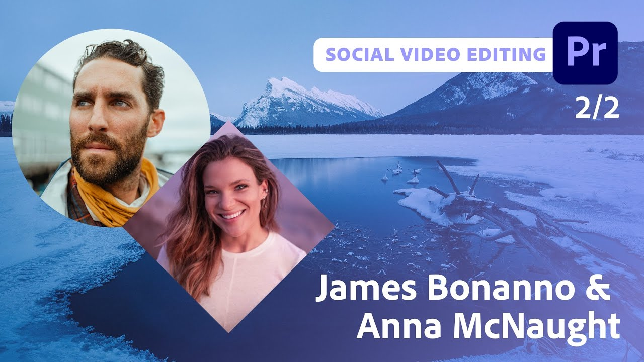 Editing Thumb-Stopping Content with James Bonnano & Anna McNaught - 2 of 2