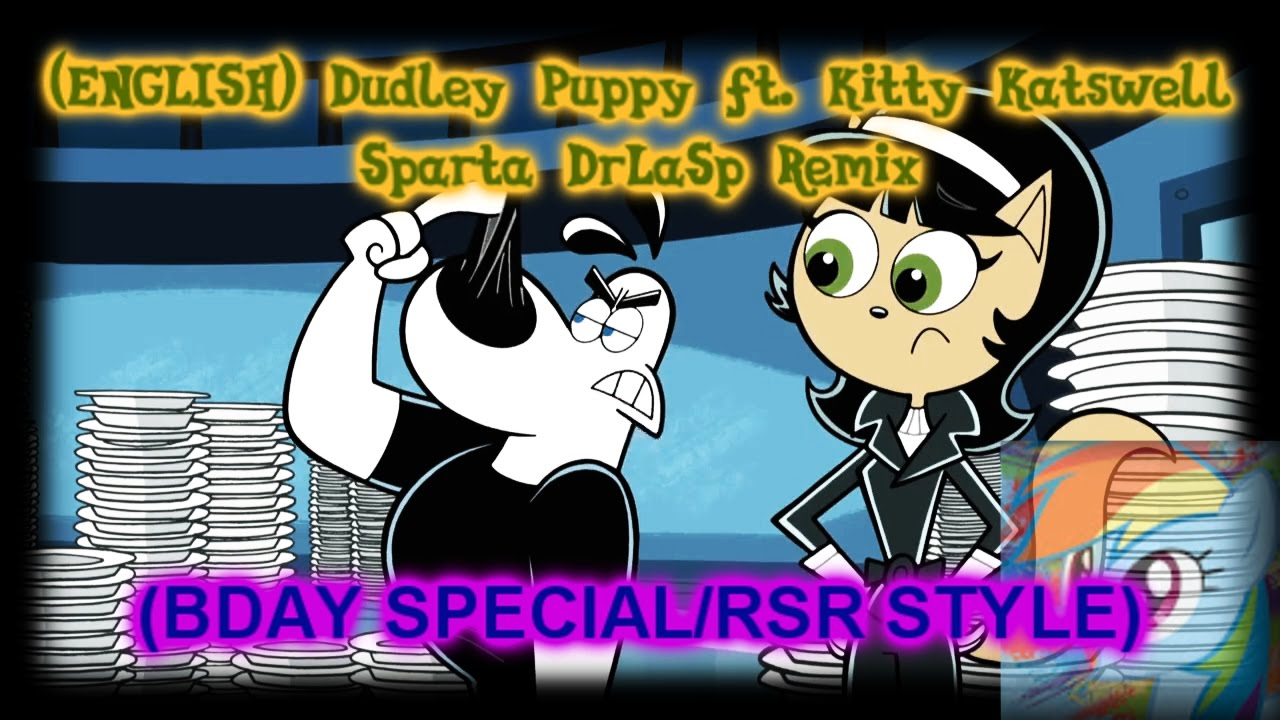 [RSR Style/B-Day Special] [English] Dudley Puppy ft. Kitty Katswell [Sparta DrLaSp Mix] [My version] - [RSR Style/B-Day Special] [English] Dudley Puppy ft. Kitty Katswell [Sparta DrLaSp Mix] [My version]