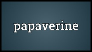 Papaverine Meaning