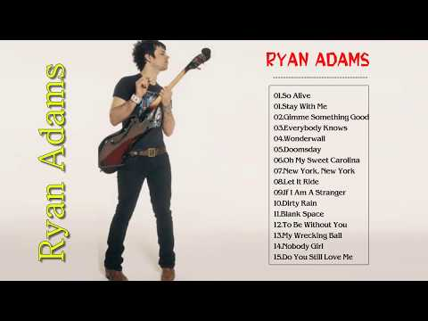 Ryan Adams Greatest Hits - The Best Of Ryan Adams Full Album