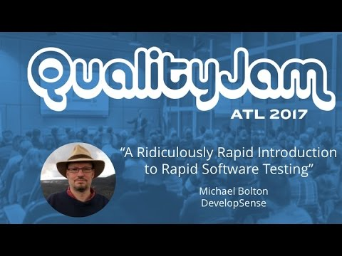 """Quality Jam 2017: Michael Bolton """"A Ridiculously Rapid Introduction to Rapid Software Testing"""""""