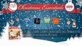 Ford Leary, Larry Clinton & His Orchestra - Parade of the Wooden Soldiers // Christmas Essentials