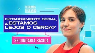 Seguimos educando: Distancia social. ¿Estamos lejos o cerca? (Secundaria Básica) - Canal Encuentro