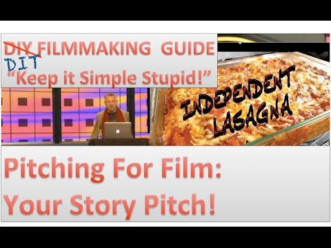 DIY Filmmaking Guide - Pitching For Film: Your Story Pitch - Independent Lasagna: L1S4p1