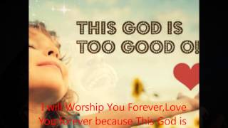 NATHANIEL BASSEY & LOVESONG-THIS GOD IS TOO GOOD OH (& I DELIGHT MYSELF IN YOU)