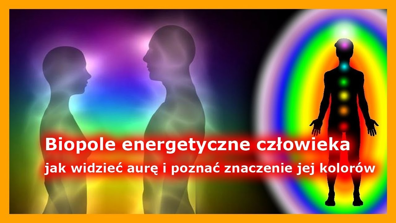 c85c92504 Biopole energetyczne człowieka - jak widzieć aurę i poznać znaczenie jej  kolorów