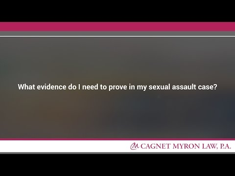 What evidence do I need to prove in my sexual assault case?