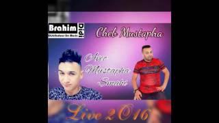 cheb mustapha 2017 avec toufik smahi welit nebdaha bekri live choc by brhim didi