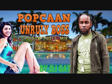 DANCEHALL  MIXTAPE POPCAAN UNRULY BOSS [CLEAN VERSION] JULY 2018 1876899 - 5643
