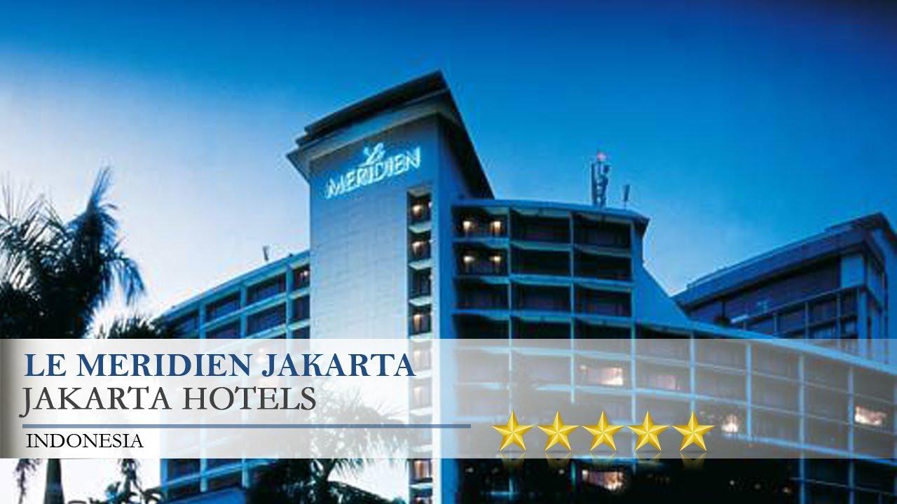 Le Meridien Jakarta Jakarta Hotels Indonesia Youtube