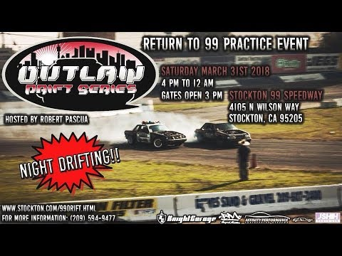 Outlaw Drift Series Stockton 99 Speedway : Return to 99 practice night event! 3/31/18