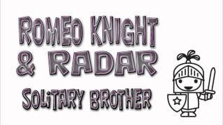 Romeo Knight & Radar / Solitary brother
