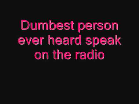 Dumbest person ever heard speak on the radio