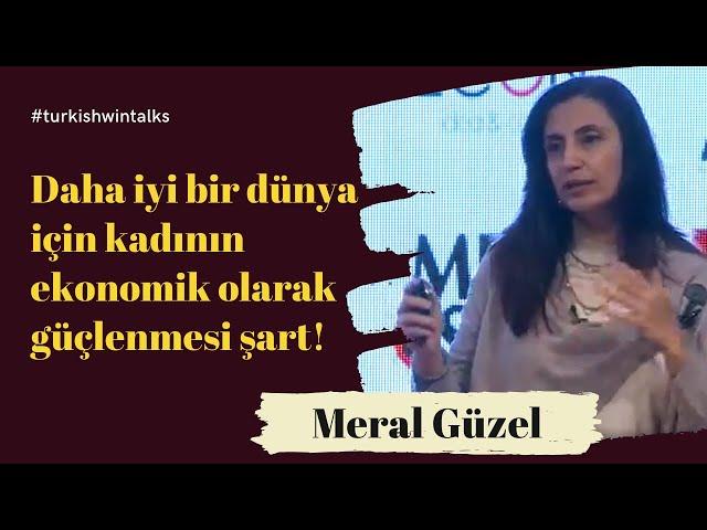 Meral Guzel | Daha iyi bir dünya için kadının ekonomik olarak güçlenmesi şart!