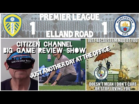 MANCHESTER CITY AT LEEDS UNITED (CITIZEN CHANNEL REVIEW) MEDIOCRITY FROM CITY ACROSS THE PENNINES