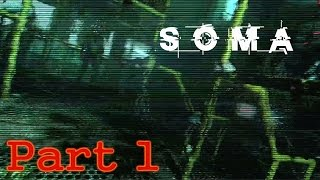 SOMA | Gameplay Walkthrough | Part 1 | FULL HD 1080P [No Commentary]