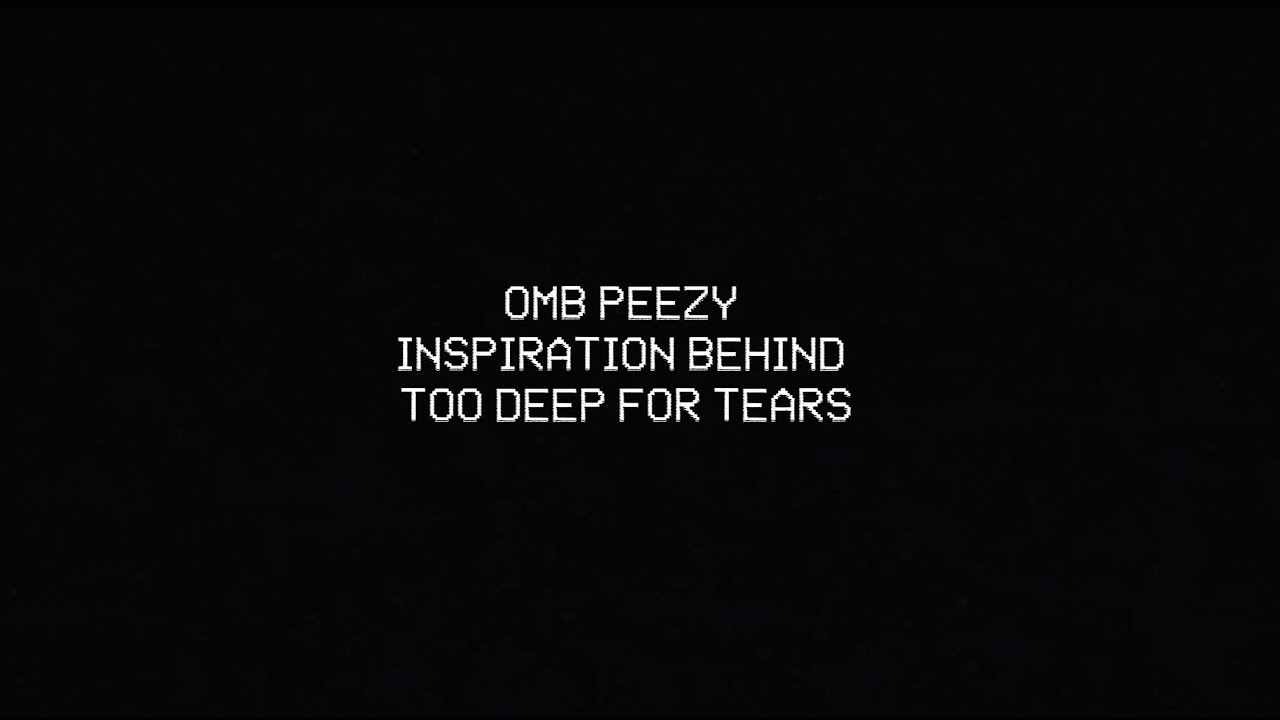 Inspiration Behind Too Deep For Tears | Too Deep For Tears #OMBPeezy