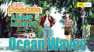 Classification: PG SBS PopAsia's Pop Agent Jay K gives you the lowdown on a different anime every week in (around) a minute! This week, it's Ocean Waves!