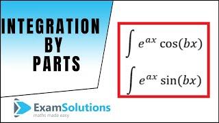Cómo integrar : e^(ax)sen(bx) y e^(ax)cos(bx) : ExamSolutions Matemáticas Revisión