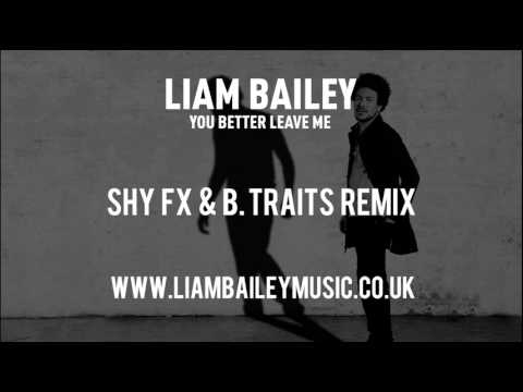 Liam Bailey - You Better Leave Me (Shy FX & B.Traits remix)