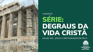 Jesus, O Restaurador de Deus - Culto - 21/03/21