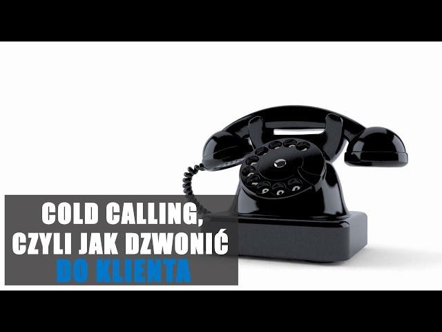 Cold calling, czyli jak dzwonić do klienta #7
