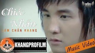 Chiếc Nhẫn |  Lâm Chấn Khang [ MV ]