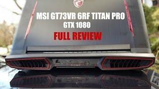 MSI GT73VR 6RF TITAN PRO - GTX 1080 FULL REVIEW. IS IT FAST & COOL ?