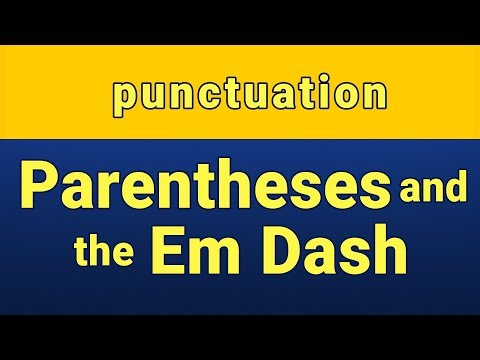 Punctuation: Parentheses And The Em Dash