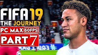 FIFA 19 THE JOURNEY Gameplay Walkthrough Part 7 [1080p HD 60FPS PC MAX SETTINGS] - No Commentary