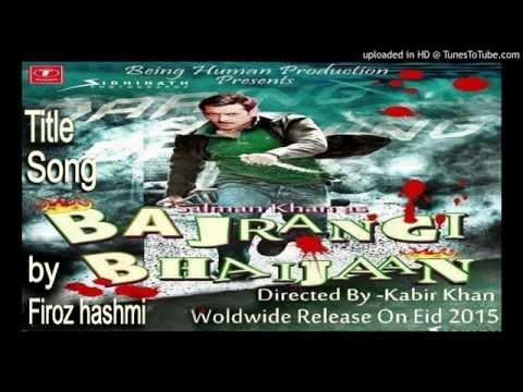 Bajrangi Bhaijaan SONG by Firoz hashmi   Salman Khan   kareena kapoor   Nawazuddin Siddiqui