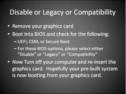 Installing Video Card for Pre-Built PC  Check BIOS option for  UEFI/CSM/Secure Boot  NOT TESTED