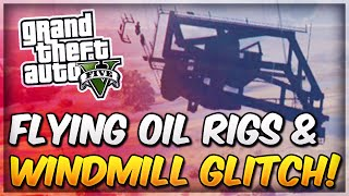 GTA 5 Online Funny Glitches - Flying Oil Rigs Glitch & How To Make Windmills Fall Over!