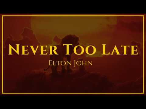 Elton John - Never Too Late (From The Lion King)   Lyrics #1