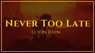 Elton John - Never Too Late (From The Lion King) | Lyrics
