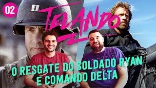 TELANDO #02 - Soldado Ryan e Comando Delta