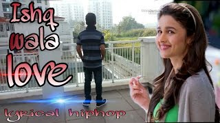 ishq wala love lyrical hiphop by ajit gole