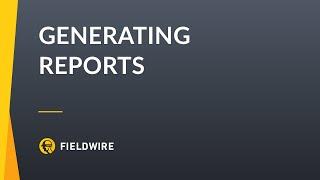 Fieldwire - Generating Reports