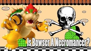 Mario Theory: Bowser Is A Necromancer?!