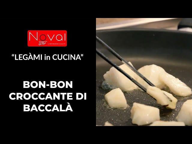 """NOVAL...""""LEGÀMI in CUCINA"""" La ricetta di oggi e':BON-BON CROCCANTE di BACCALÀ"""