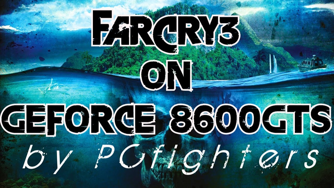 Far Cry 3 Gameplay On Nvidia Geforce 8600 Gts Intelr E2200 2 Vga Pci 256 Mb Ddr2 8400gs 8300gs 22ghz