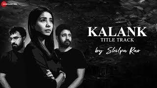 kalank-title-track-by-shilpa-rao