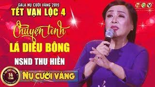 Chuyện Tình Lá Diêu Bông - NSND Thu Hiền | Tết Vạn Lộc 2019